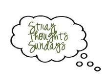 Stray Thought Sundays